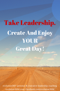 Take Leadership: Create And Enjoy Your Great Day!